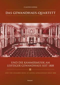Das Gewandhaus-Quartett und die Kammermusik am Leipziger Gewandhaus seit 1808